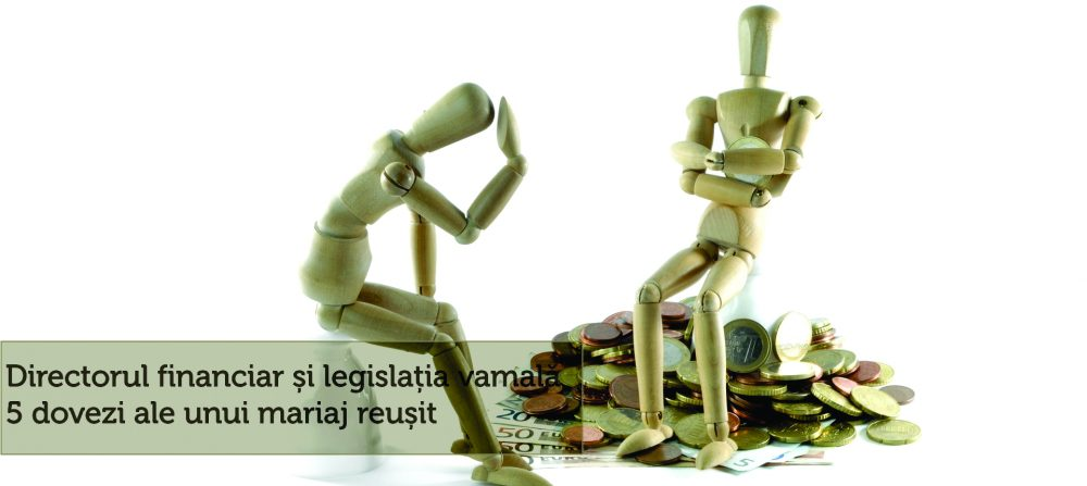 Directorul financiar și legislația vamală – 5 dovezi ale unui mariaj reușit